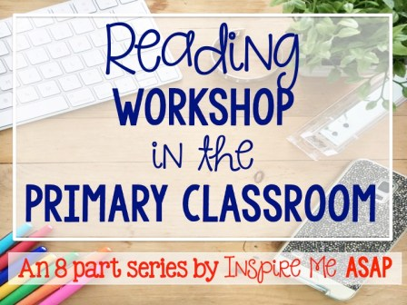 Looking to implement reading workshop in your primary classroom? Check out this 8 series blog post that tells you everything you need to know to implement a workshop approach to teach reading with your kiddos! by Inspire Me ASAP