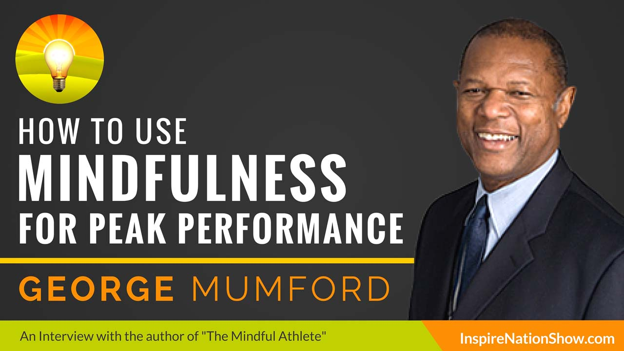 George-Mumford-Inspire-Nation-Show-podcast-The-Mindful-Athlete-Michael-Jordan-mindfulness-meditation-coach-sports-psychology