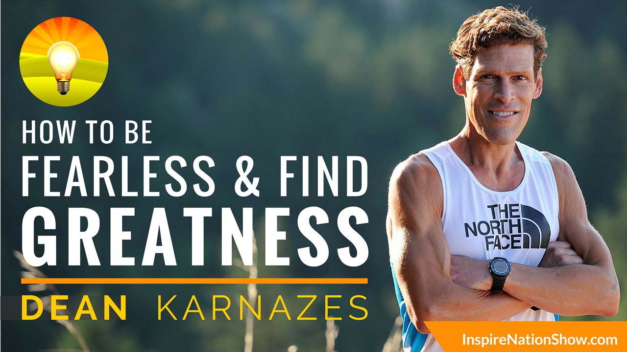 Inspire-Nation-Show-podcast-how-to-be-fearless-find-greatness-Dean Karnazes-50-50-marathons-ultra-marathon-man-running-run