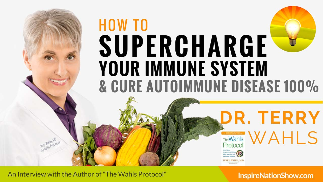 Dr-Terry-Wahls-Inspire-Nation-Show-podcast-The-Wahls-Protocol-how-to-supercharge-your-immune-system-and-cure-autoimmune-disorders-chronic-fatigue-diabetes-lupus-ms-lymes-disease