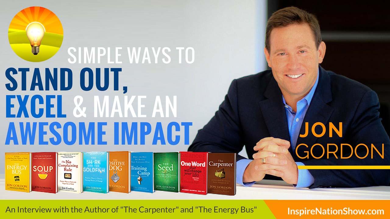 Jon Gordon-Inspire-Nation-Show-podcast-The-Carpenter-The-Energy-Bus-servant-leader-love-care-give-generosity-gratitude-success-career-spiritual-self-help