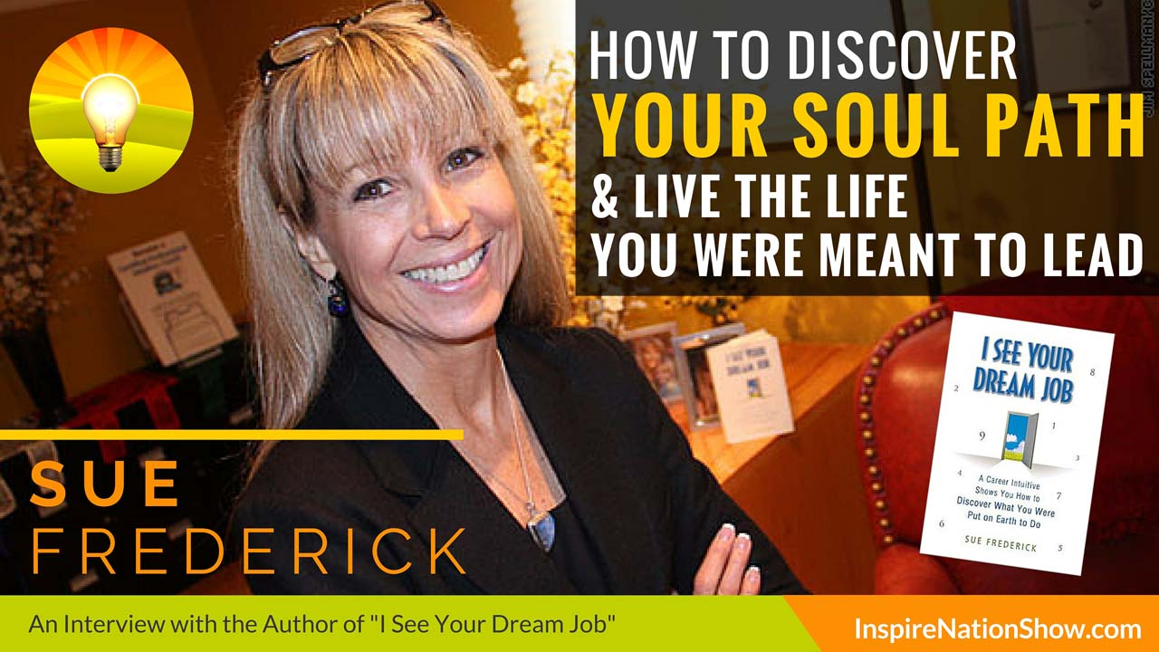 Sue-Frederick-Inspire-Nation-Show-podcast-I-See-Your-Dream-Job-career-intuitive-soul-path-life-purpose-spiritual-coach-self-help