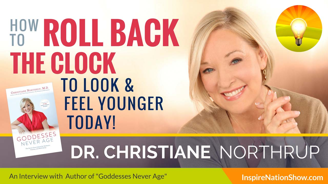 Dr-Christiane-Northrup-Inspire-Nation-Show-podcast-Goddesses-Never-Age-radiance-vitality-well-being-alternative-health-mind-body-spirit-spiritual-self-help