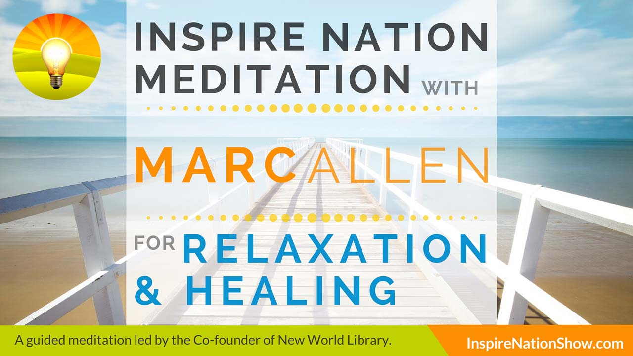 Marc Allen-Inspire-Nation-Show-Guided-Meditation-New-World-Library-Relaxation-Healing