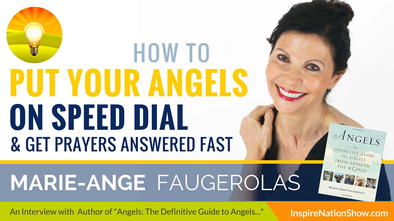 Marie-Ange-Faugerolas-Inspire-Nation-Show-podcast-Angels-the-definitive-guide-to-angels-from-around-the-world-prayer-spiritual-self-help