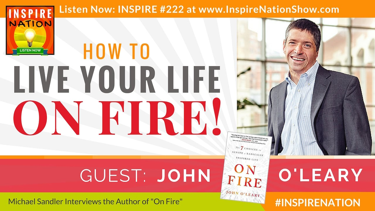 Listen to Michael Sandler's interview with John O'Leary about living your life On Fire!