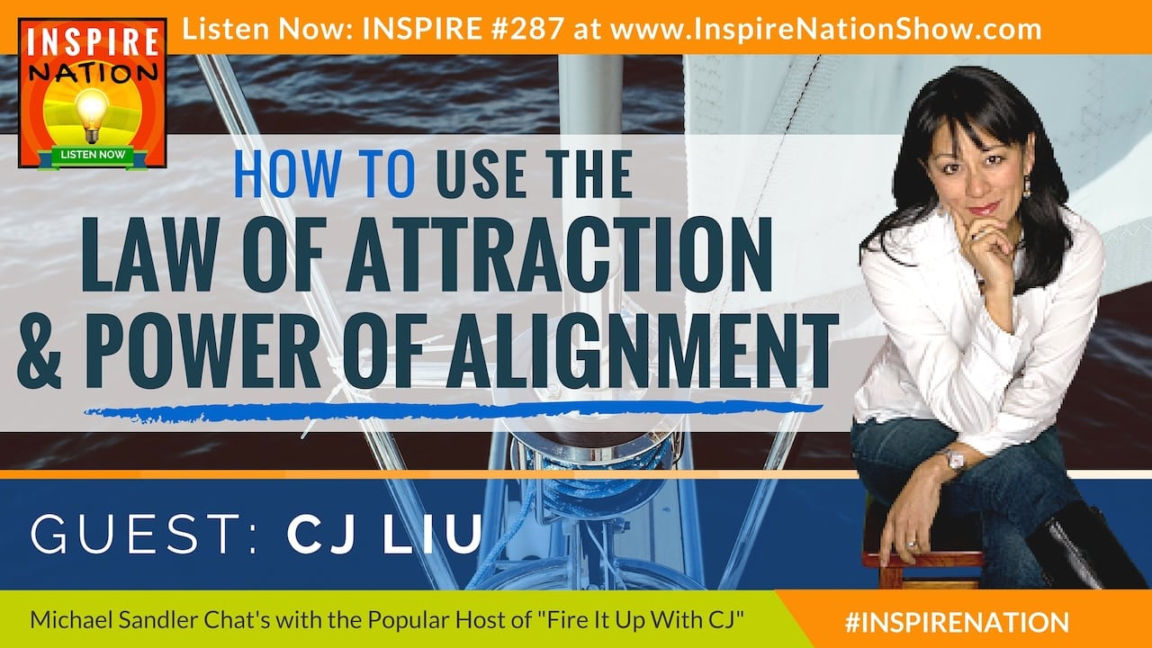 Listen to Michael Sandler's interview with CJ Liu on the Law of Attraction and the Power of Alignment!