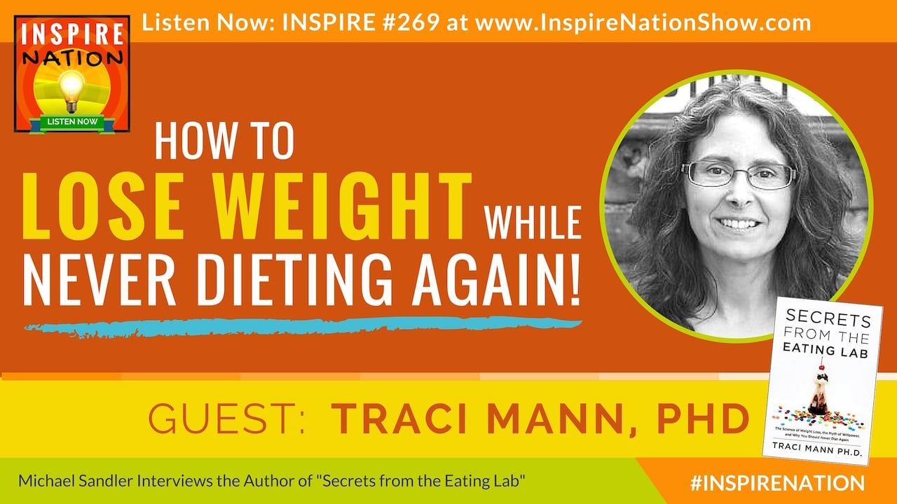 Listen to Michael Sandler's interview with Traci Mann, on Secrets from the Eating Lab