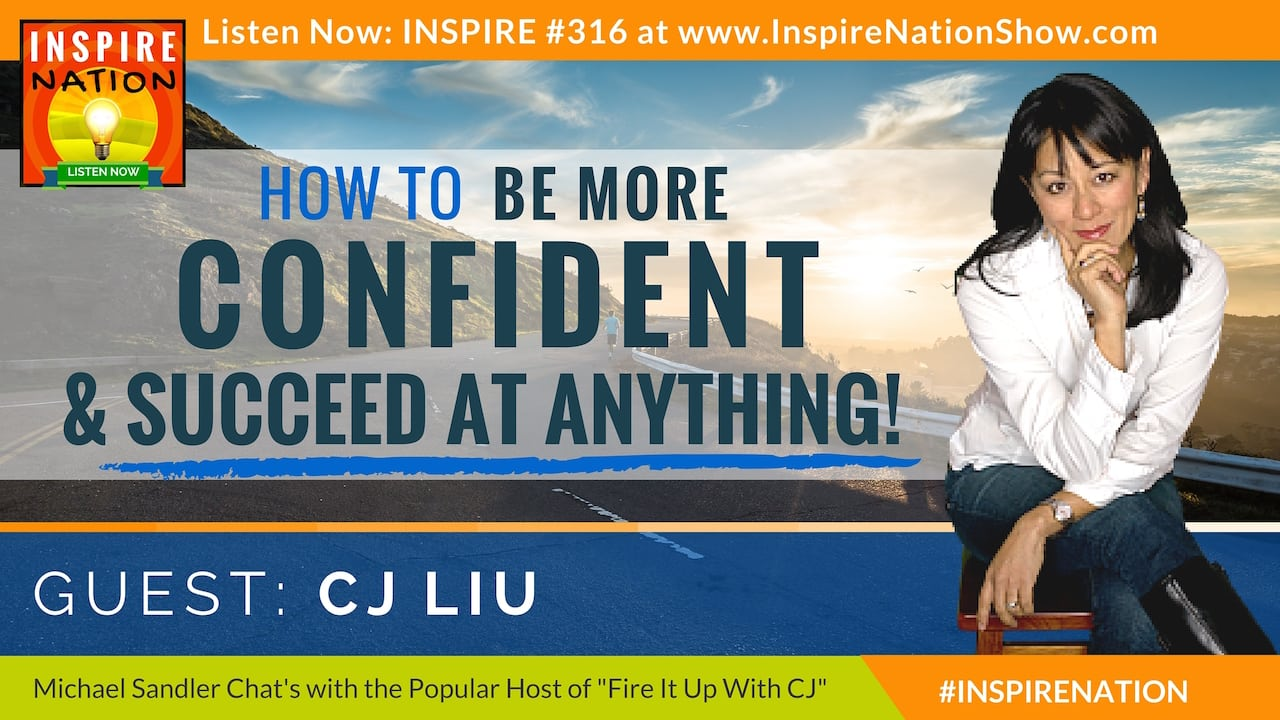Listen to Michael Sandler talk with CJ Liu about growing your confidence and succeeding at anything you desire!