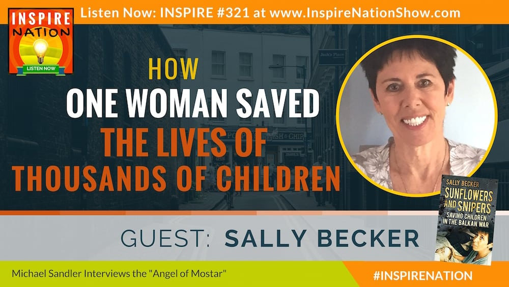 "Listen to Michael Sandler's interview with Sally Becker, ""The Angel of Mostar""."