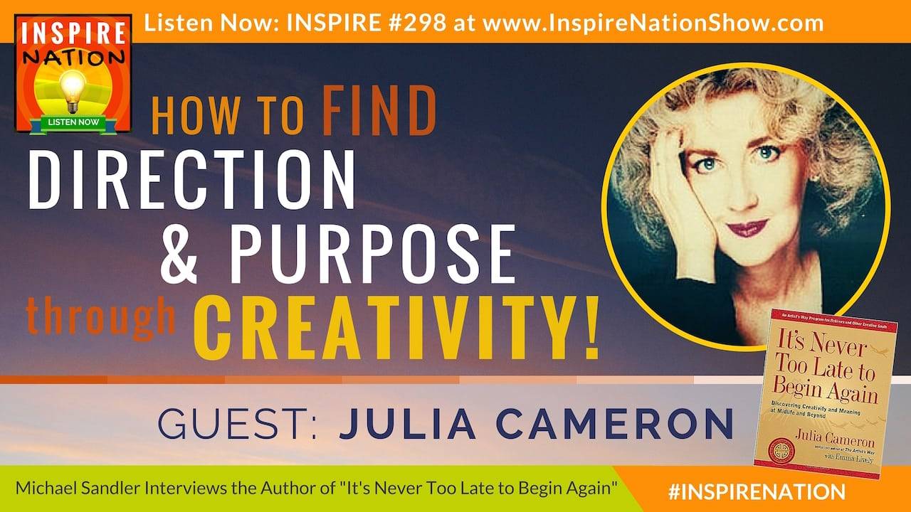 Listen to Michael Sandlers interview with Julia Cameron on It's Never Too Late to Begin Again!