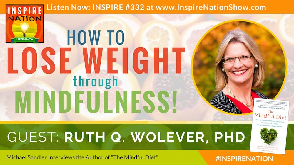 """Listen to Michael Sandler's interview with Ruth Wolever, PhD on eating mindfully and """"The Mindful Diet"""" to lose weight and feel great!"""