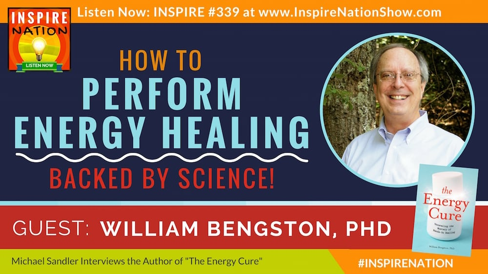 Listen to Michael Sandler's interview with William Bengston on the science behind energy healing!