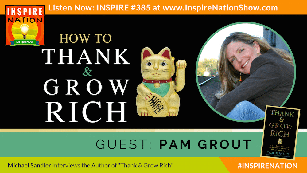 Michael Sandler interviews Law of Attraction expert and NY Times Best-selling author Pam Grout on Thank and Grow Rich!