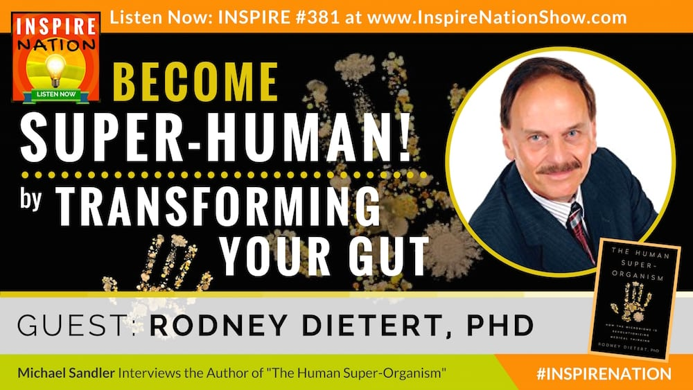 Listen to Michael Sandler's interview with Dr Rodney Dietert on becoming superhuman through your microbiome!