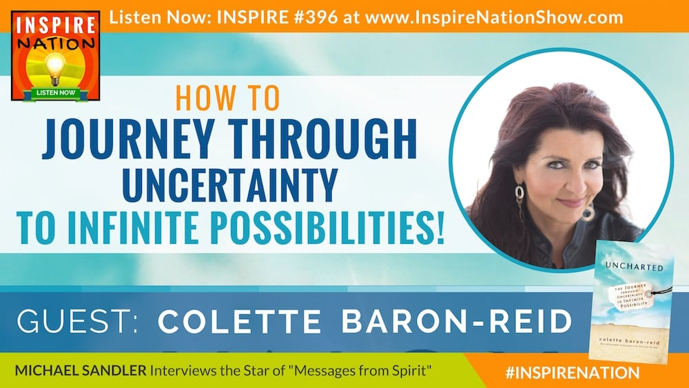 Listen to Michael Sandler's interview with Colette Baron-Reid on journeying through uncertainty to infinite possibility!!