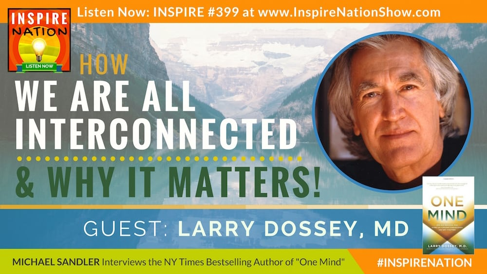 Michael Sandler interviews Larry Dossey, MD on our shared One Mind!