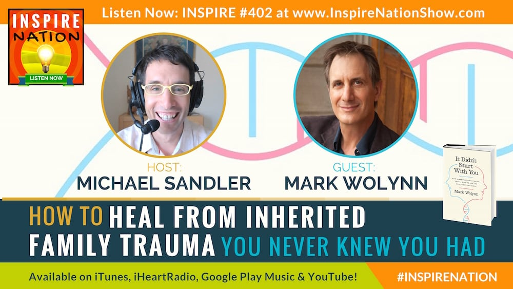 Michael Sandler interviews Mark Wolynn on the hidden inherited family trauma that may be affecting your life!