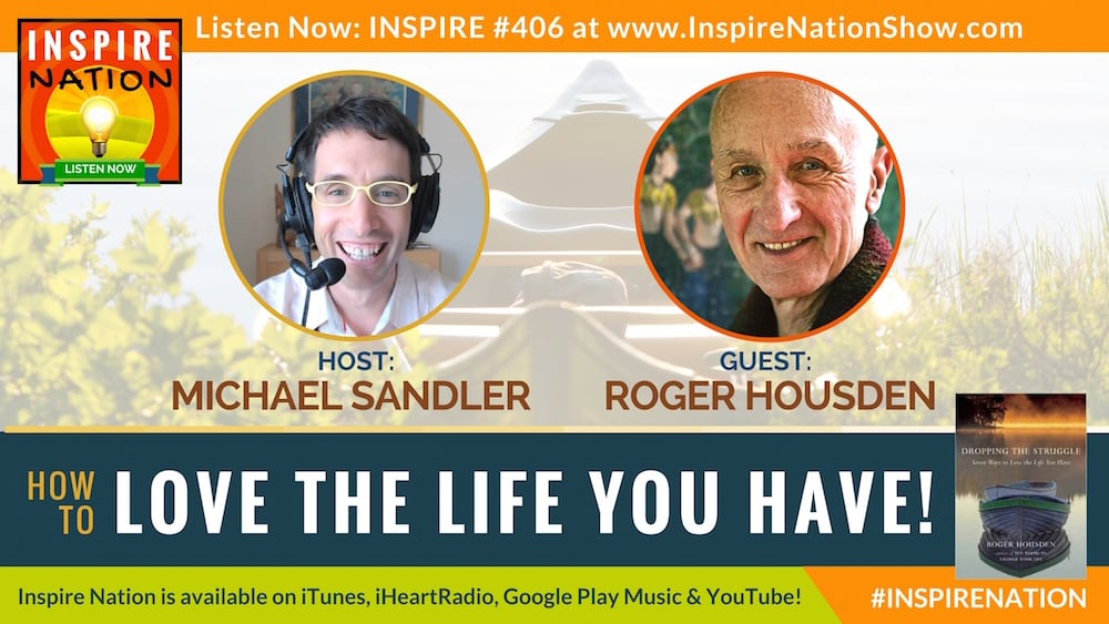 Listen to Michael Sandler's interview with Roger Housden on Dropping the Struggle!