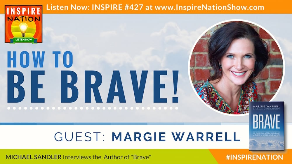 Listen to Michael Sandler's interview with Margie Warrell on how to be brave!
