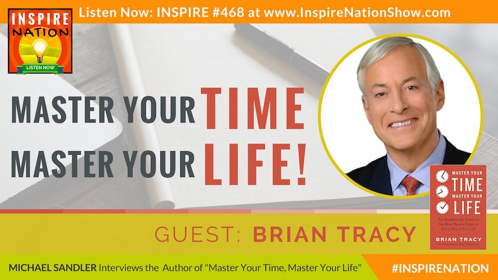 Michael Sandler and Brian Tracy on how to master your time to master your life.