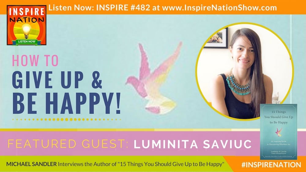 Listen to Michael Sandler's interview with Luminita Saviuc on 15 things you should give up to be happy.