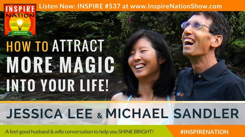 Michael Sandler and his wife, Jessica Lee on what it takes to bring more magic into your life!