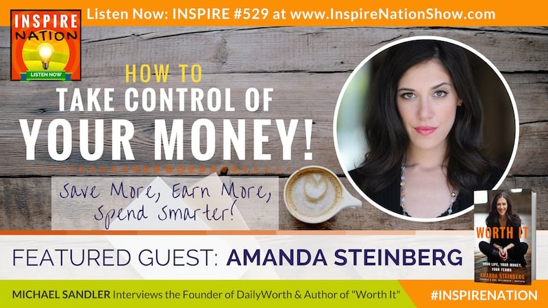 "Michael Sandler interviews the Founder of DailyWorth and Author of ""Worth It"" on how to take control of your money!"