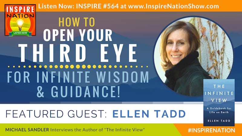 Michael Sandler interviews Ellen Tadd on The Infinite View & opening your third eye!