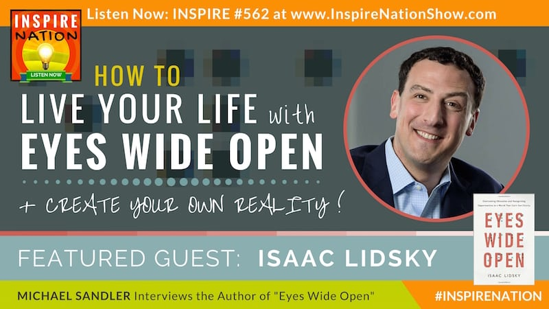 Michael Sandler interviews Isaac Lidsky on Eyes Wide Open: Overcoming obstacles and recognizing opportunities in a world that can't see clearly.