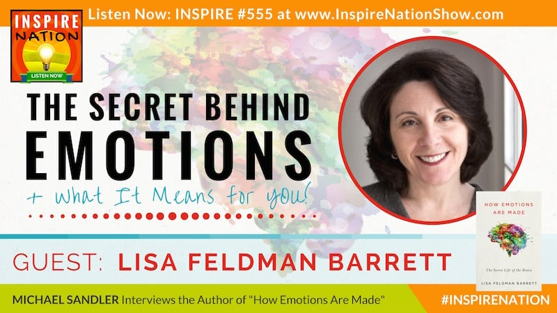 Michael Sandler interviews Lisa Feldman Barrett on how your emotions are made and what it means for you!