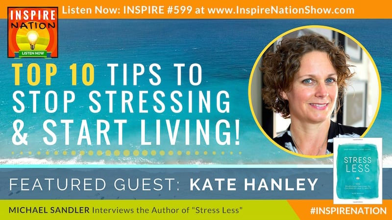 Michael Sandler interviews Kate Hanley on Stressing Less and Living More!