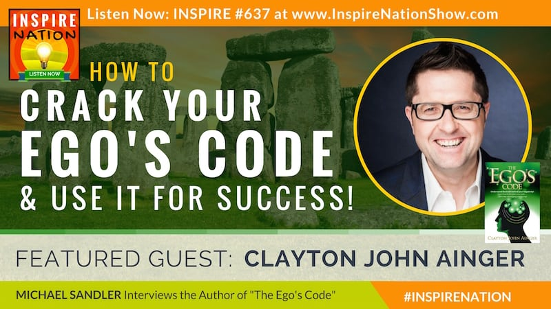 Michael Sandler interviews Clayton John Ainger on cracking your ego's code so you stop sabatoging yourself!