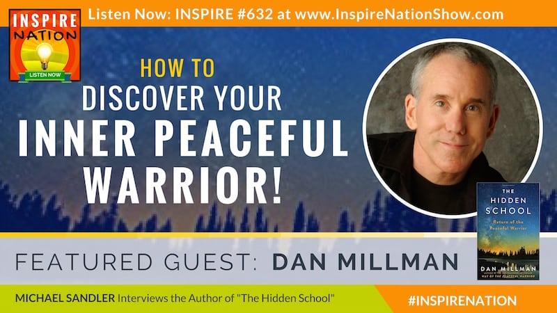 Michael Sandler interviews Dan Millman on The Hidden School: The Return of the Peaceful Warrior, a sequel to Way of the Peaceful Warrior