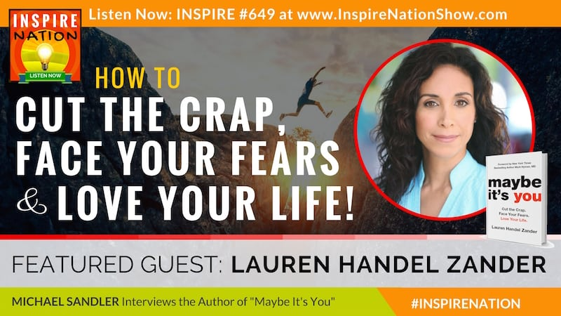 Michael Sandler interviews Lauren Handel Zander on cutting the crap and facing your fears so you can create a life you love!