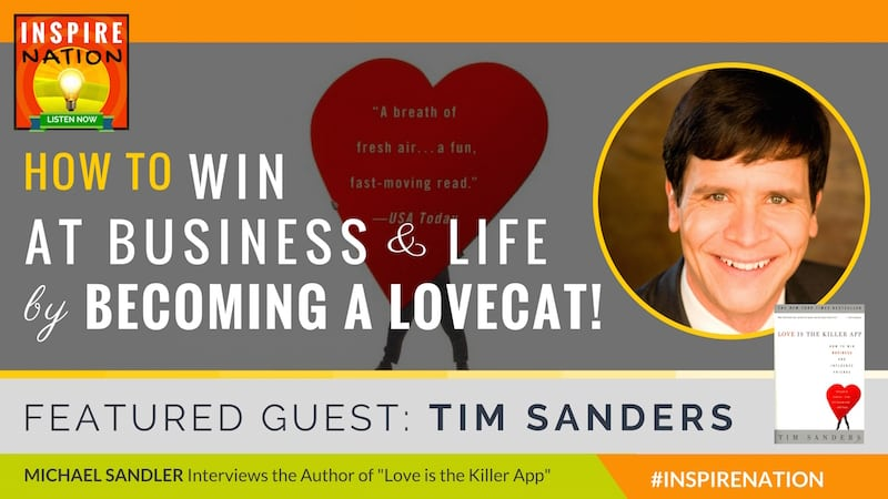 Michael Sandler interviews Tim Sanders on bringing more love to the workplace and life!