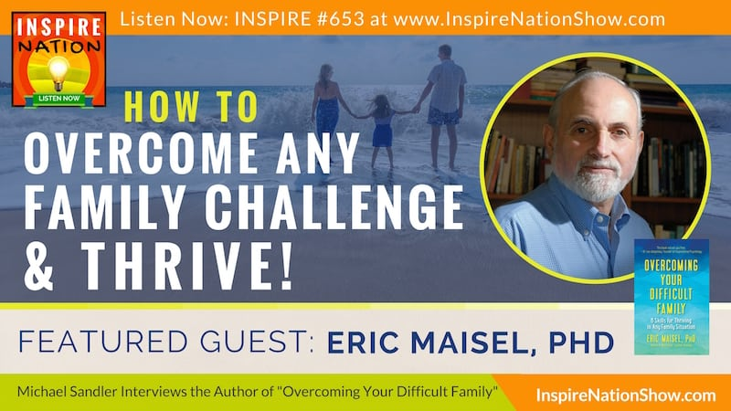 Michael Sandler interviews Dr. Eric Maisel on overcoming your crazy family!