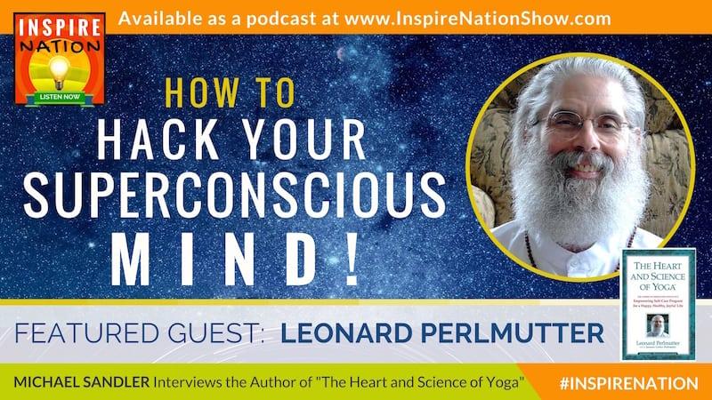 Michael Sandler interviews Leonard Perlmutter on hacking your subconscious mind!
