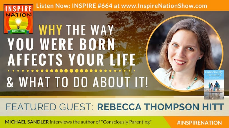 Michael Sandler interviews Rebecca Thompson Hitt on healing your birth story and yes, nearly everyone needs healing in this area!