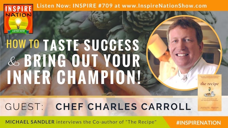 Michael Sandler interviews Chef Charles Carroll on what it takes to become a master at whatever you do!