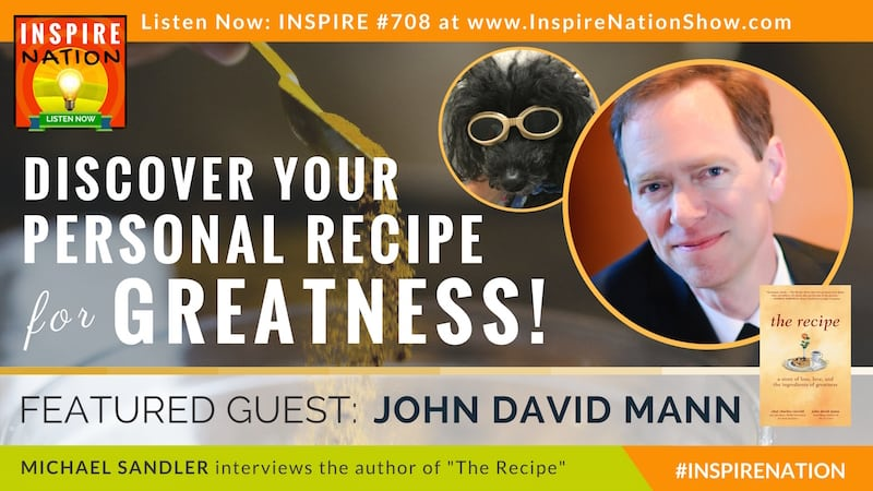 Michael Sandler interviews John David Mann on discovering your personal recipe for greatness!