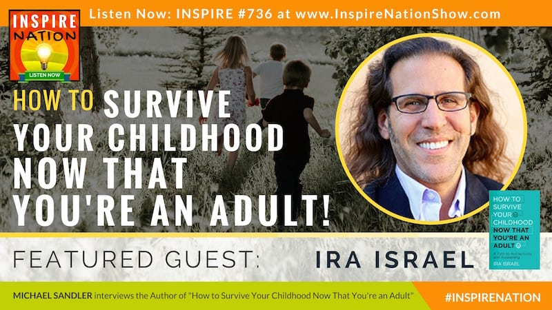 Michael Sandler interviews Ira Israel on How to Survive Your Childhood Now That You're An Adult!