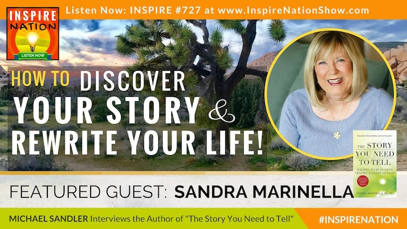 Michael Sandler interviews Sandra Marinella on the story you need to tell and the power of writing it down!