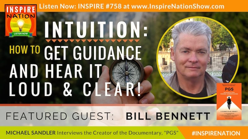 Michael Sandler interview Bill Bennett on his upcoming documentary PGS, Intuition is Your Personal Guidance System!