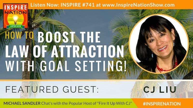 Michael Sandler interviews CJ Liu on using goal setting to boost the law of attraction!