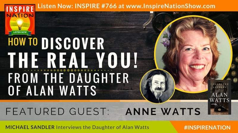 Michael Sandler interviews Anne Watts on the life & teachings of her father, Alan Watts.