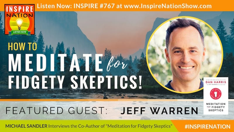 Michael Sandler interviews Jeff Warren, Dan Harris' meditation instructor on how to meditate, especially if you're a fidgety skeptic!