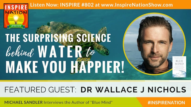 Michael Sandler interviews Dr Wallace J Nichols on Blue Mind and how water can make you happier, healthier and better at what you do!