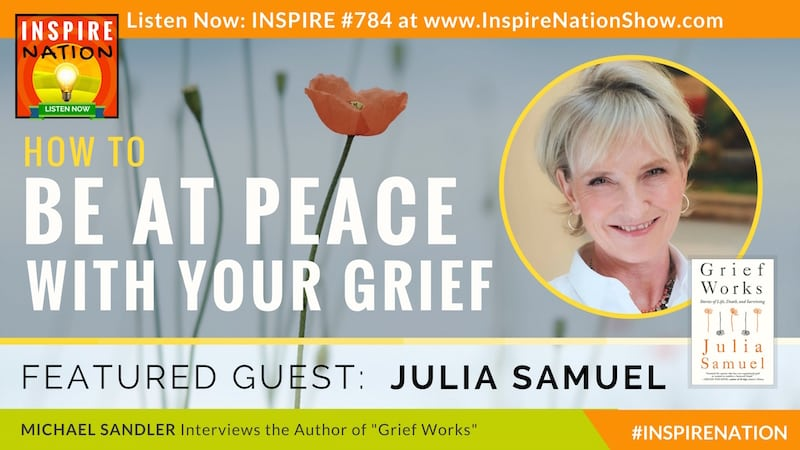 Michael Sandler interviews Julia Samuel surviving and even thriving after losing a loved one.
