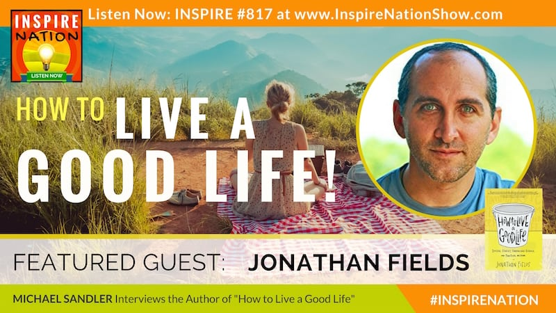 Michael Sandler interviews Jonathan Fields on How to Live a Good Life